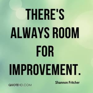 shannon-fritcher-quote-theres-always-room-for-improvement