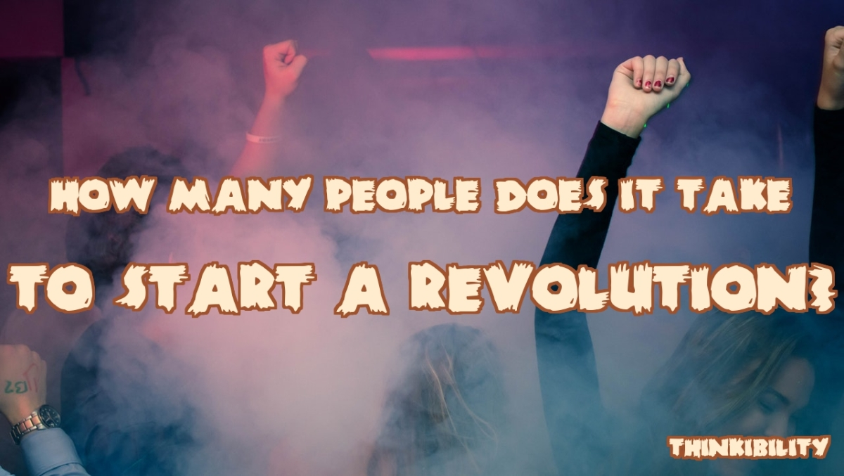 How many people does it take to start a Revolution?