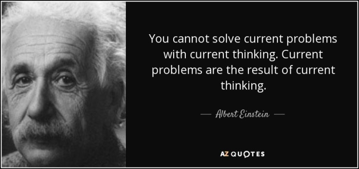 quote-you-cannot-solve-current-problems-with-current-thinking-current-problems-are-the-result-albert-einstein-137-9-0972