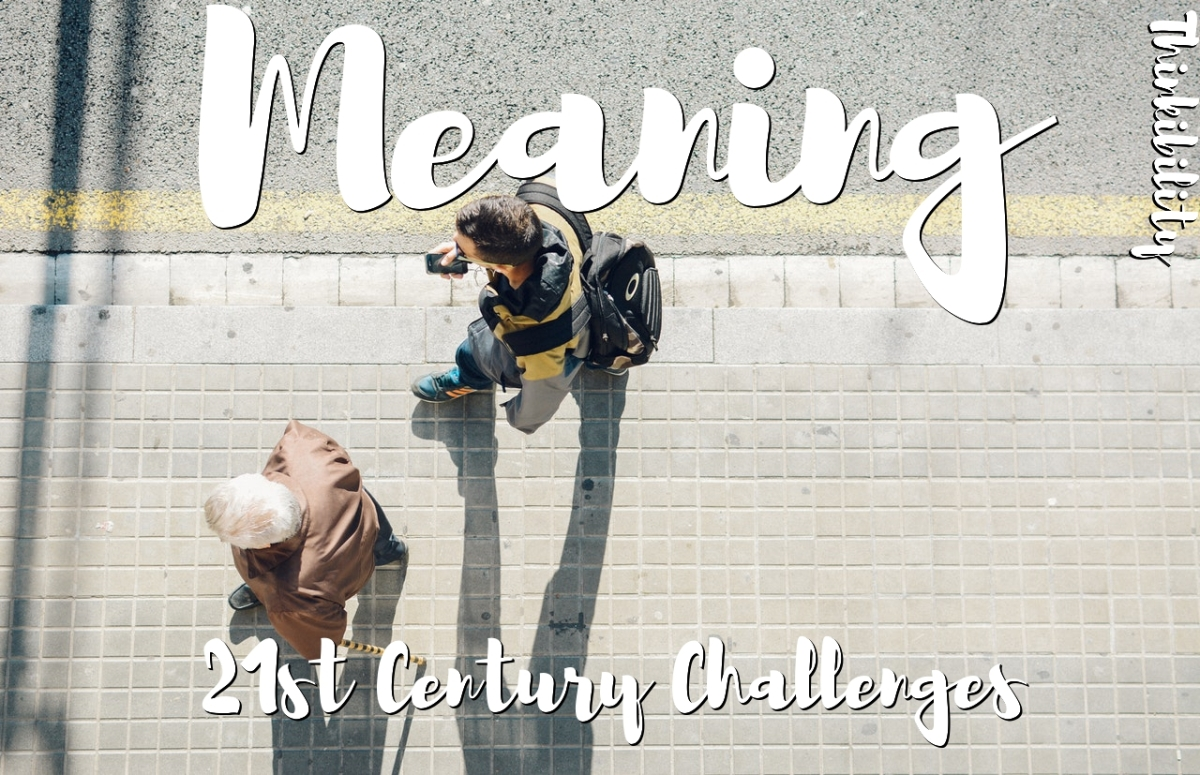 Meaning - 21st Century Challenges